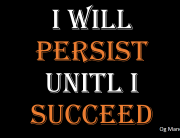 I WILL PERSIST UNITL I SUCCEED